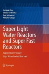 Super Light Water Reactors and Super Fast Reactors - Yoshiaki Oka, Seiichi Koshizuka, Yuki Ishiwatari, Akifumi Yamaji (2010)