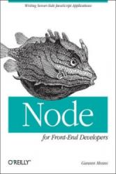 Node for Front-End Developers - Writing Server-Side JavaScript Applications (2012)