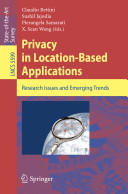 Privacy in Location-Based Applications - Research Issues and Emerging Trends (2009)