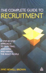 The Complete Guide to Recruitment: A Step-By-Step Approach to Selecting, Assessing and Hiring the Right People (2011)