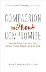 Compassion without Compromise - How the Gospel Frees Us to Love Our Gay Friends without Losing the Truth (ISBN: 9780764212406)