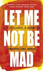 Let Me Not Be Mad (ISBN: 9781847925435)