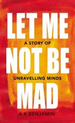 Let Me Not Be Mad - A K Benjamin (ISBN: 9781847925428)