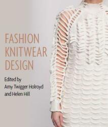 Fashion Knitwear Design - Amy Twigger Holroyd, Helen Hill (ISBN: 9781785005695)