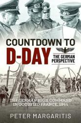Countdown to D-Day - The German Perspective (ISBN: 9781612007694)