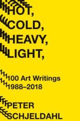 Hot, Cold, Heavy, Light, 100 Art Writings 1988-2018 (ISBN: 9781419734380)