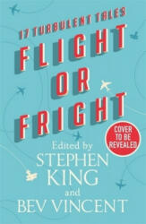 Flight or Fright 17 Turbulent Tales Edited by Stephen King and Bev Vincent (ISBN: 9781473691582)