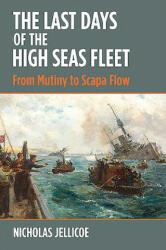 Last Days of the High Seas Fleet - From Mutiny to Scapa Flow (ISBN: 9781526754585)