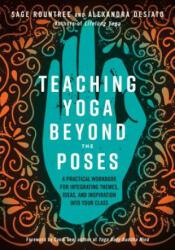 Teaching Yoga Beyond the Poses - Sage Rountree, Alexandra Desiato, Cyndi Lee (ISBN: 9781623173227)