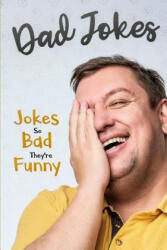 Dad Jokes: Jokes So Bad, They Are Funny (ISBN: 9780648552246)