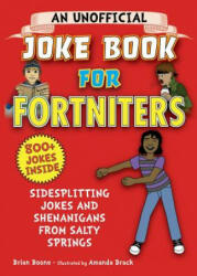 An Unofficial Joke Book for Fortniters: Sidesplitting Jokes and Shenanigans from Salty Springs (ISBN: 9781510748071)