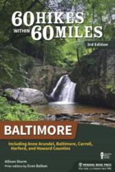 60 Hikes Within 60 Miles: Baltimore: Including Anne Arundel, Baltimore, Carroll, Harford, and Howard Counties (ISBN: 9781634041522)