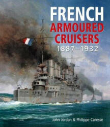 French Armoured Cruisers 1887 - 1932 (ISBN: 9781526741189)