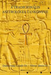 Dr. Dubravszky László, Dr. Eörssy János - A tradicionális asztrológia tankönyve (2019)
