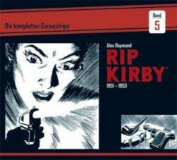 Rip Kirby: Die kompletten Comicstrips / Band 5 1951 - 1953 - Alex Raymond, Ward Greene, Fred Dickenson, Mik Schulz (ISBN: 9783946842156)