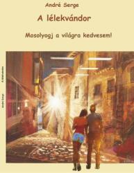 A lélekvándor - Mosolyogj a világra kedvesem! (ISBN: 9786150052373)