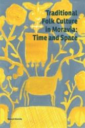 Traditional Folk Culture in Moravia: Time and Space - Daniel Drápala, Roman Doušek, Alena Křížová (ISBN: 9788021080867)