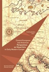 Central European and American Perspectives on Visual Arts in Early Modern Europe - Ondřej Jakubec (ISBN: 9788074850172)