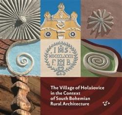 The Village of Holašovice in the Context of South Bohemian Rural Architecture - Pavel Hájek, collegium (2019)