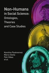 Non-humans in Social Science II - Karolína Pauknerová, Marco Stella, Petr Gibas, kol (2015)