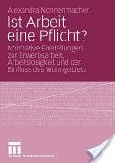 Ist Arbeit Eine Pflicht? - Normative Einstellungen Zur Erwerbsarbeit, Arbeitslosigkeit Und Der Einfluss Des Wohngebiets (2009)