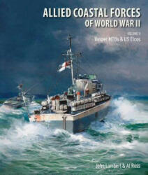 Allied Coastal Forces of World War II: Volume II: Vosper Mtbs and Us Elcos - John Lambert, Al Ross (ISBN: 9781682474358)