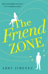 Friend Zone: the most hilarious and heartbreaking romantic comedy of 2019 - Abby Jimenez (ISBN: 9780349423401)