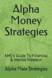 Alpha Money Strategies: AMS's Guide To Financial & Mental Freedom (ISBN: 9781070812052)