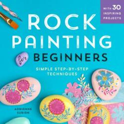 Rock Painting for Beginners: Simple Step-By-Step Techniques (ISBN: 9781641521963)