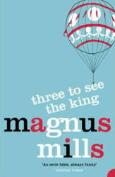 Three to See the King - Magnus Mills (2002)