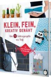 Klein, fein, kreativ genäht - Susanka Brückner, Eva-Maria Heller, Petra Hoffmann, Rabea Rauer, Yvonne Reidelbach, Jessica Stuckstätte (2019)