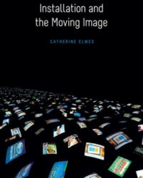 Installation and the Moving Image (ISBN: 9780231174510)
