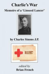 Charlie's War - Memoirs of a 'Linseed Lancer' - Charles Simms J. P. , Brian French (ISBN: 9781781487631)