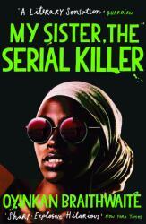 My Sister, the Serial Killer - Oyinkan Braithwaite (ISBN: 9781786495983)