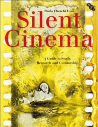 Silent Cinema: A Guide to Study, Research and Curatorship - Paolo Cherchi Usai (ISBN: 9781844575282)