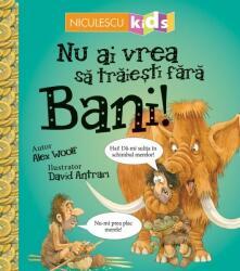 Nu ai vrea să trăieşti fără BANI! (ISBN: 9786063803048)