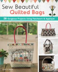 Sew Beautiful Quilted Bags - 28 Gorgeous Projects Using Patchwork & Applique (ISBN: 9781782216308)