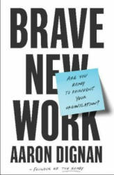 Brave New Work - Aaron Dignan (ISBN: 9780525542834)
