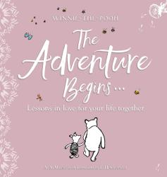 Winnie-the Pooh: The Adventure Begins. . . Lessons in Love for your Life Together (ISBN: 9781405292962)