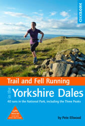 Trail and Fell Running in the Yorkshire Dales 40 runs in the National Park, including the Three Peaks (ISBN: 9781852849221)