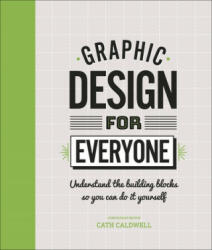 Graphic Design For Everyone Understand the Building Blocks so You can Do It Yourself (ISBN: 9780241343814)