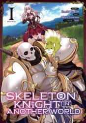 Skeleton Knight in Another World (Manga) Vol. 1 - Ennki Hakari, Akira Sawano (ISBN: 9781642750652)