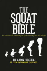 The Squat Bible: The Ultimate Guide to Mastering the Squat and Finding Your True Strength (ISBN: 9781095696958)