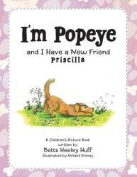 I'm Popeye and I Have a New Friend: Priscilla (ISBN: 9781480878518)