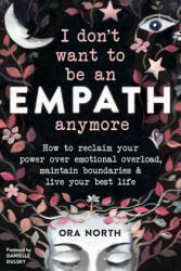 I Don't Want to Be an Empath Anymore: How to Reclaim Your Power Over Emotional Overload, Maintain Boundaries, and Live Your Best Life (ISBN: 9781684034178)