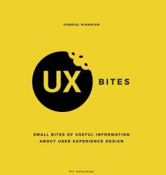 UX Bites - Small bites of information about User Experience Design - Gabriel Kirmaier (ISBN: 9789730298222)