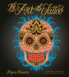 Art of Tattoo - An Insider's Look at a Tattoo Artist's Inspirations, Designs, and Hard-Won Advice (ISBN: 9780399578786)