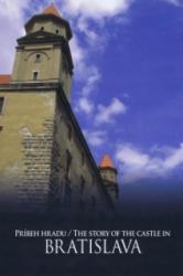 Príbeh hradu Bratislava/ The Story of the Castle in Bratislava - Adela Markovich, Jana Hutťanová (2015)
