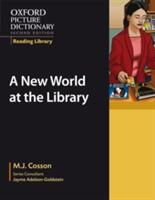 Oxford Picture Dictionary Reading Library: A New World at the Library - M J Cosson, Adrian Mateescu (2008)