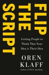 Flip the Script - Getting People to Think Your Idea Is Their Idea (ISBN: 9780525533948)